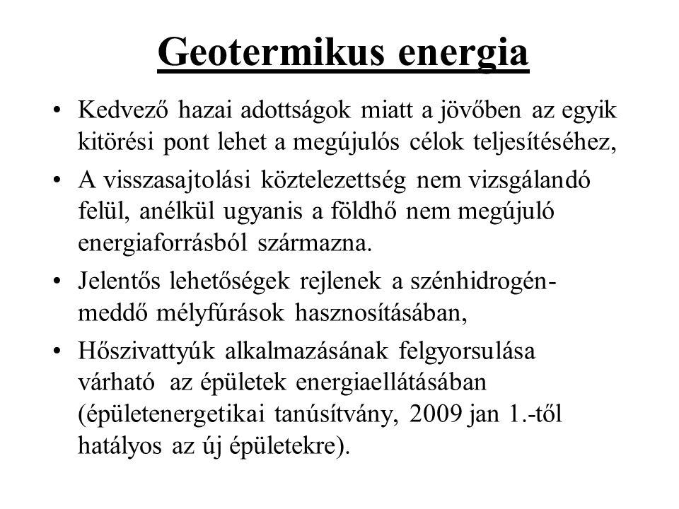 Geotermikus energia •Kedvező hazai adottságok miatt a jövőben az egyik kitörési pont lehet a megújulós célok teljesítéséhez, •A visszasajtolási köztel