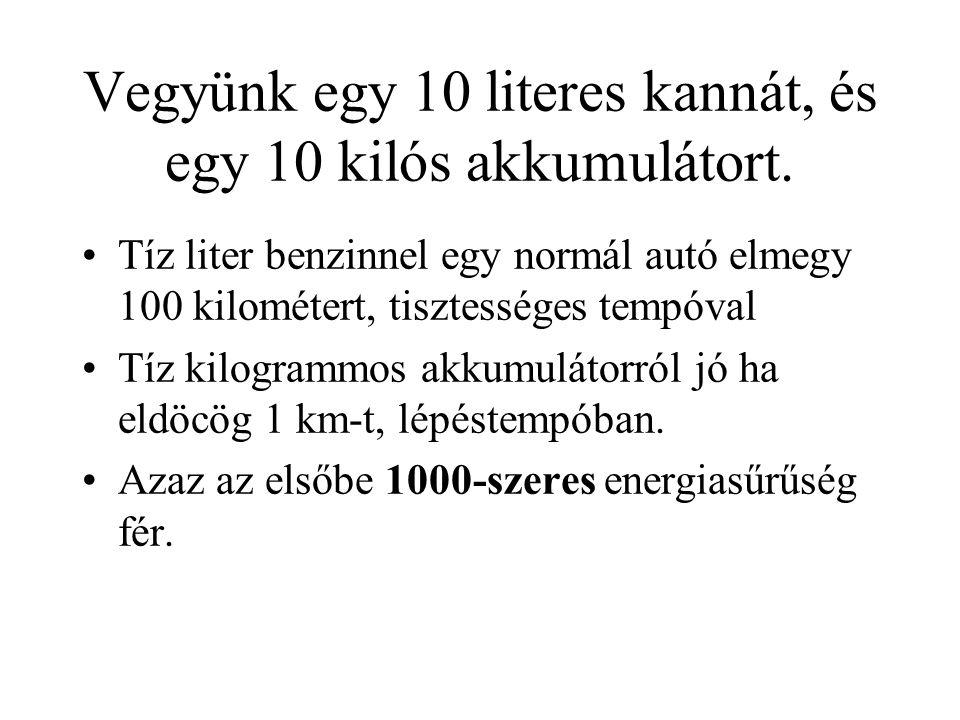 Vegyünk egy 10 literes kannát, és egy 10 kilós akkumulátort. •Tíz liter benzinnel egy normál autó elmegy 100 kilométert, tisztességes tempóval •Tíz ki