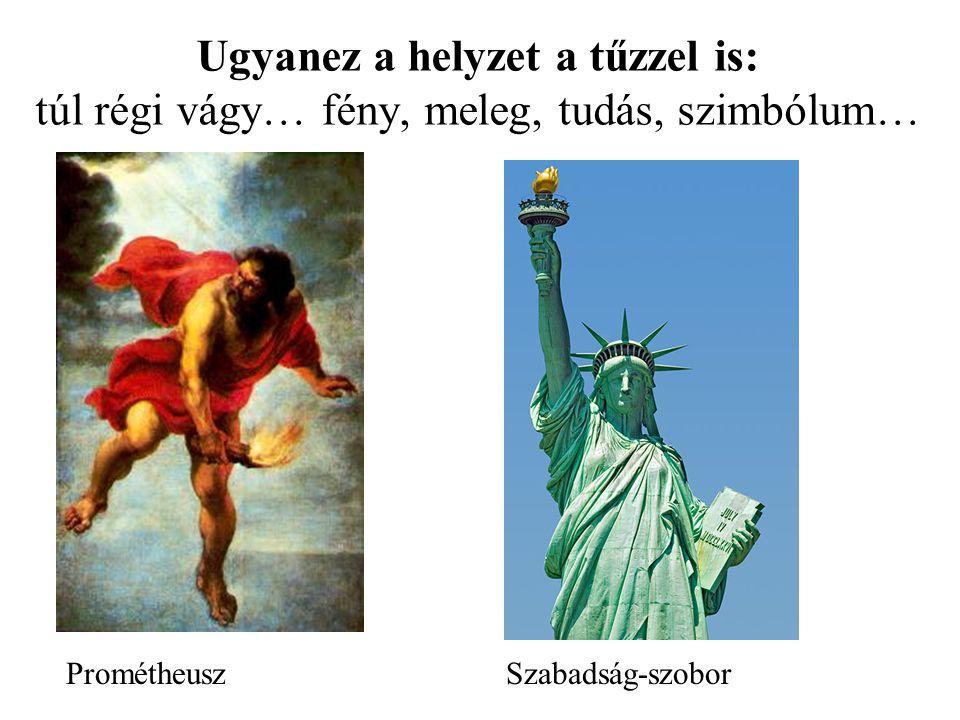Ugyanez a helyzet a tűzzel is: túl régi vágy… fény, meleg, tudás, szimbólum… Prométheusz Szabadság-szobor