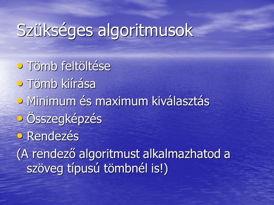 Szükséges algoritmusok • Tömb feltöltése • Tömb kiírása • Minimum és maximum kiválasztás • Összegképzés • Rendezés (A rendező algoritmust alkalmazhato