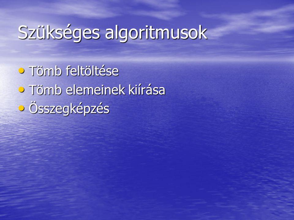 Szükséges algoritmusok • Tömb feltöltése • Tömb elemeinek kiírása • Összegképzés