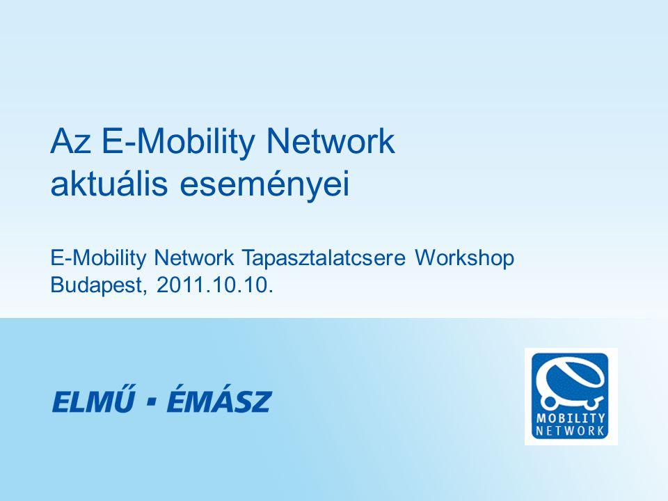 Az E-Mobility Network aktuális eseményei E-Mobility Network Tapasztalatcsere Workshop Budapest, 2011.10.10.