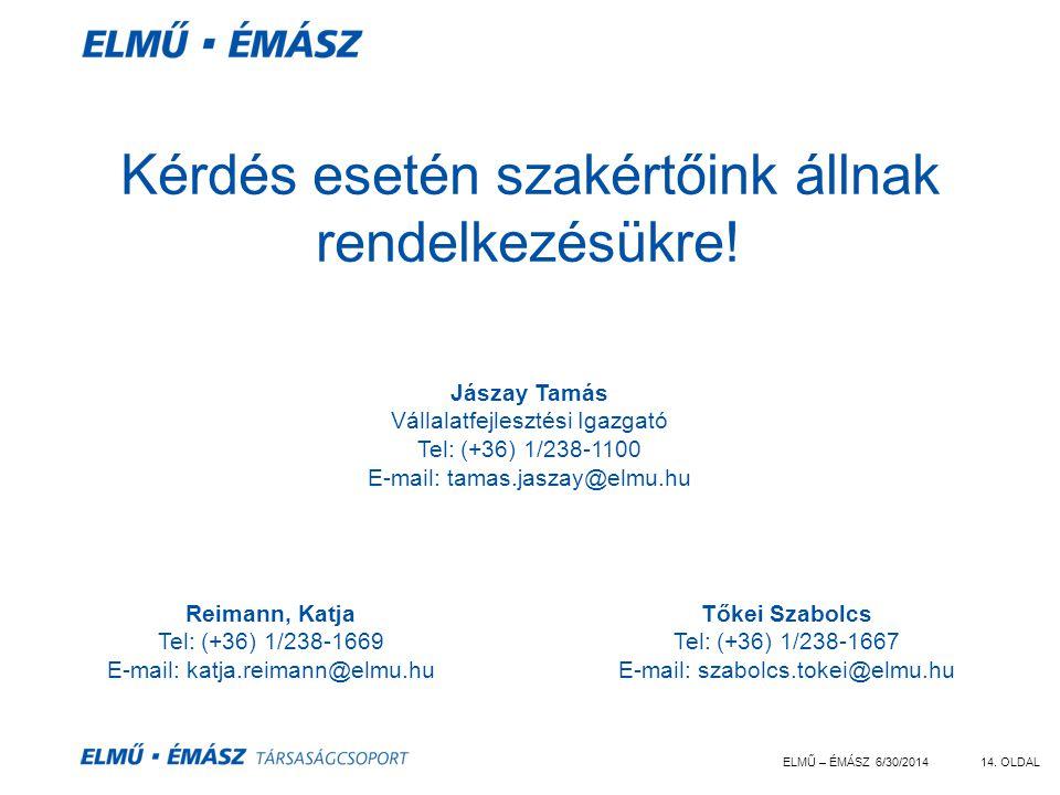 ELMŰ – ÉMÁSZ 6/30/201414. OLDAL Kérdés esetén szakértőink állnak rendelkezésükre! Reimann, Katja Tel: (+36) 1/238-1669 E-mail: katja.reimann@elmu.hu T