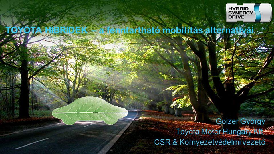 TOYOTA HIBRIDEK – a fenntartható mobilitás alternatívái Goizer György Toyota Motor Hungary Kft.