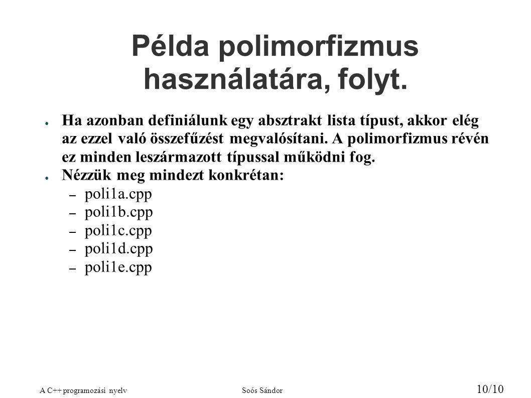 A C++ programozási nyelvSoós Sándor 10/10 Példa polimorfizmus használatára, folyt. ● Ha azonban definiálunk egy absztrakt lista típust, akkor elég az