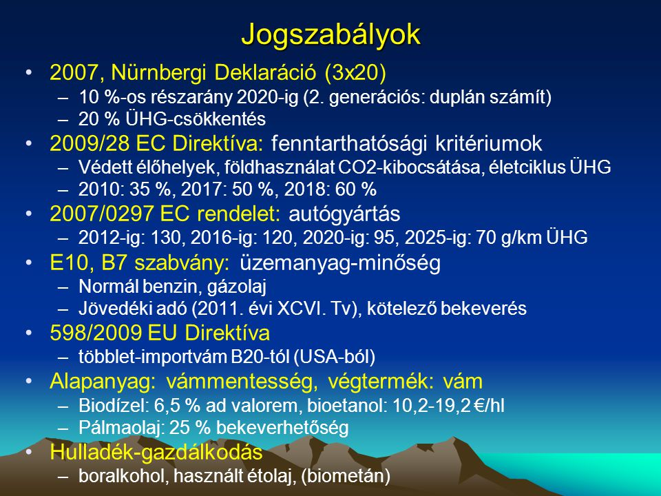 Jogszabályok •2007, Nürnbergi Deklaráció (3x20) –10 %-os részarány 2020-ig (2. generációs: duplán számít) –20 % ÜHG-csökkentés •2009/28 EC Direktíva:
