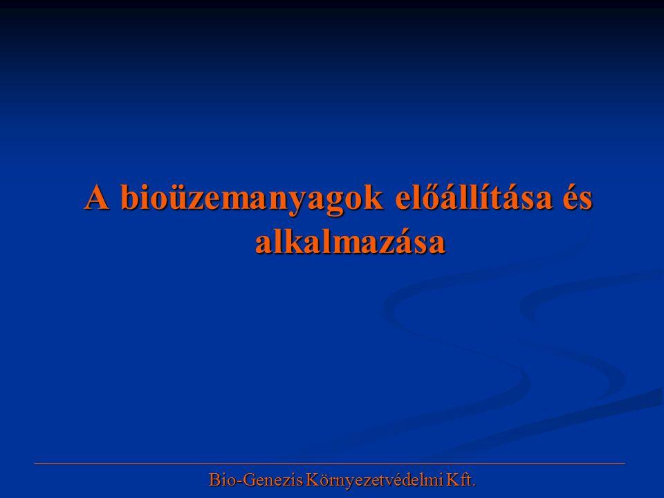 A bioüzemanyagok előállítása és alkalmazása Bio-Genezis Környezetvédelmi Kft.
