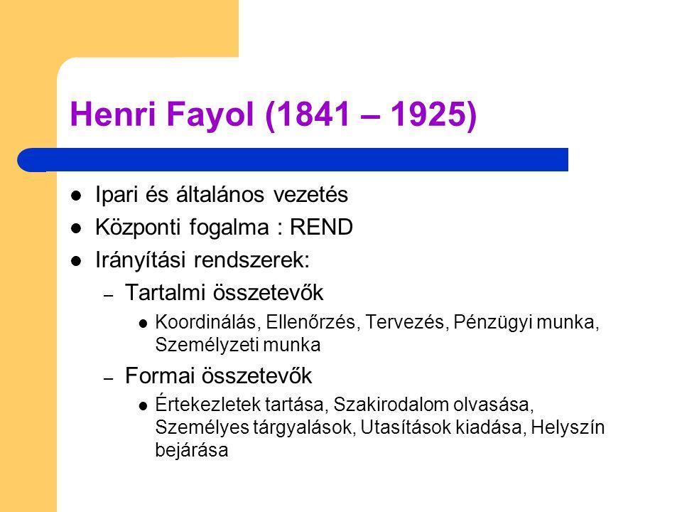Henri Fayol (1841 – 1925)  Ipari és általános vezetés  Központi fogalma : REND  Irányítási rendszerek: – Tartalmi összetevők  Koordinálás, Ellenőr