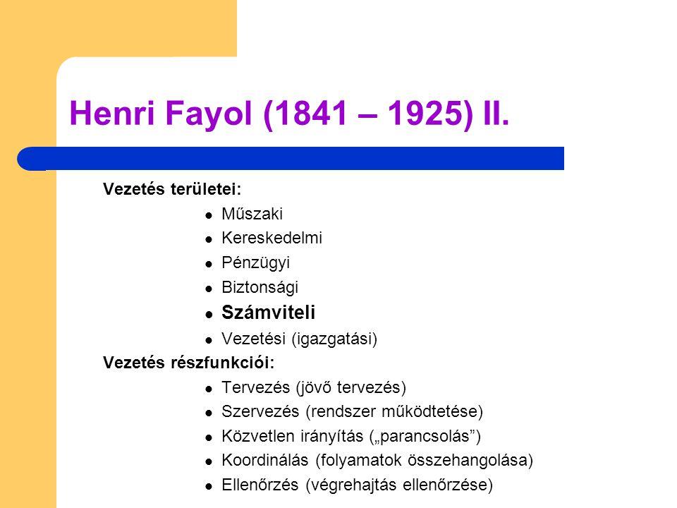 Henri Fayol (1841 – 1925) II. Vezetés területei:  Műszaki  Kereskedelmi  Pénzügyi  Biztonsági  Számviteli  Vezetési (igazgatási) Vezetés részfun