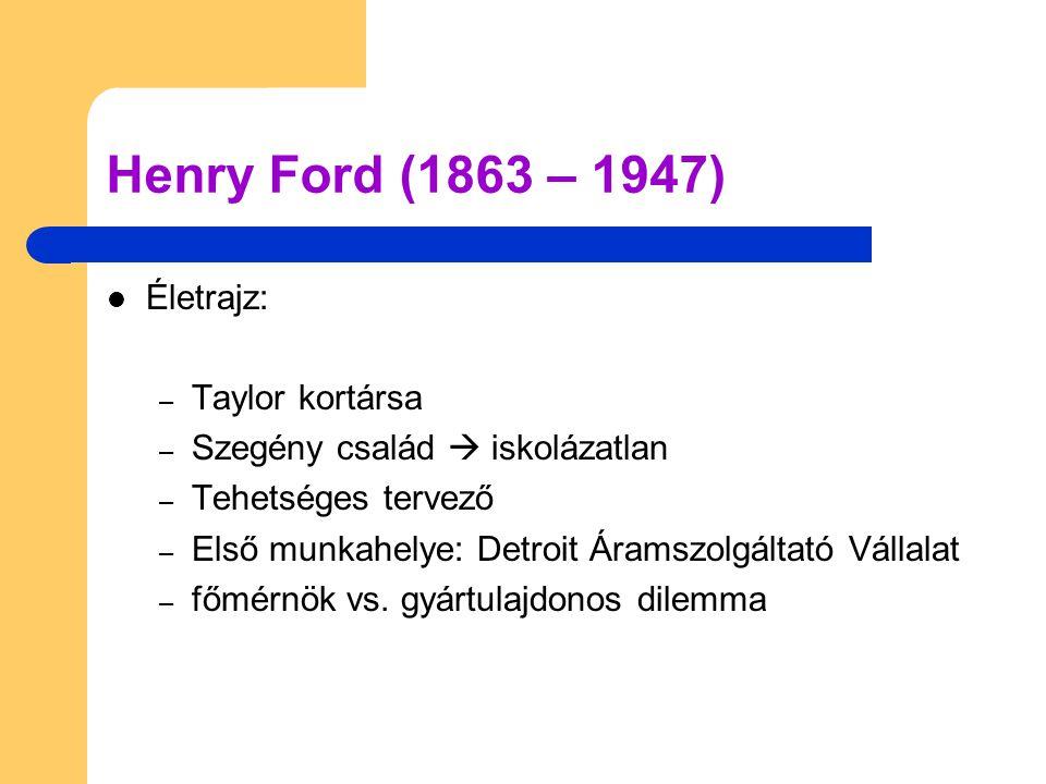 Henry Ford (1863 – 1947)  Életrajz: – Taylor kortársa – Szegény család  iskolázatlan – Tehetséges tervező – Első munkahelye: Detroit Áramszolgáltató