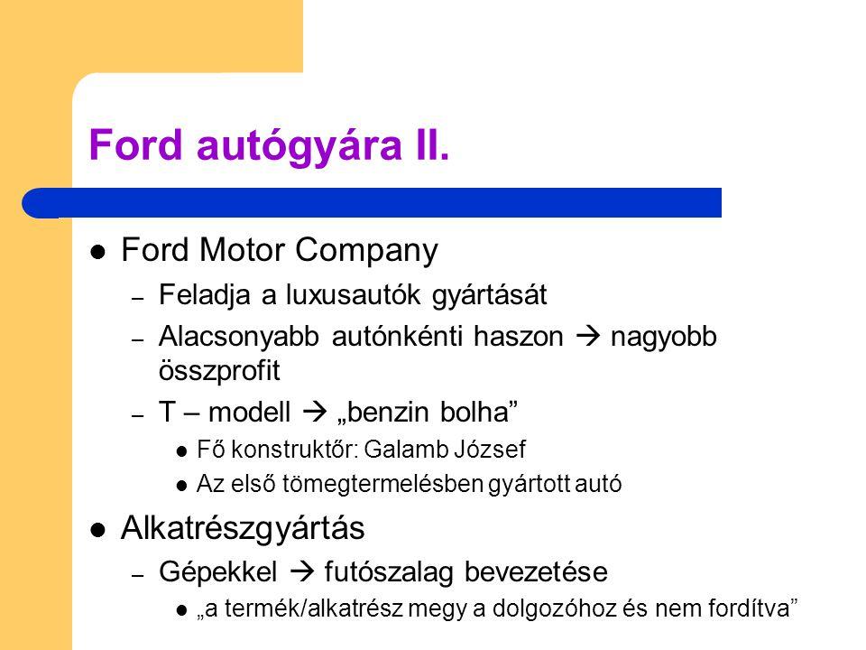  Futószalag jellemzői: – Futószalag sebessége  a munka sebessége – Elbocsátások – Kiindulópontja: magas bérek  magas munkaelégedettség  potenciális vásárlók (csak az ő autóját vehették) Ford autógyára III.
