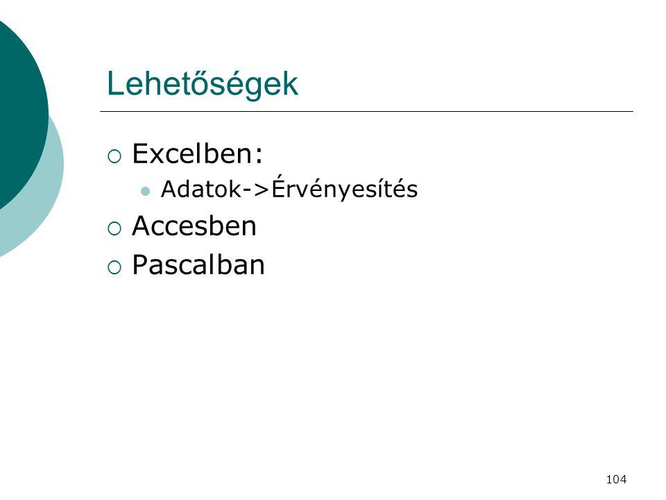 104 Lehetőségek  Excelben:  Adatok->Érvényesítés  Accesben  Pascalban