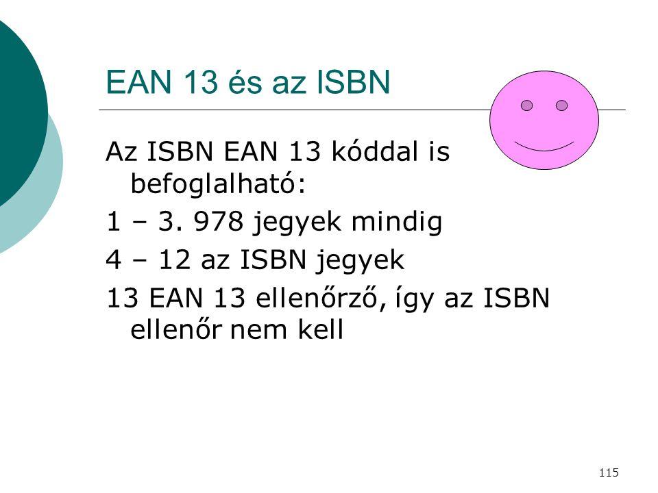 115 EAN 13 és az ISBN Az ISBN EAN 13 kóddal is befoglalható: 1 – 3. 978 jegyek mindig 4 – 12 az ISBN jegyek 13 EAN 13 ellenőrző, így az ISBN ellenőr n
