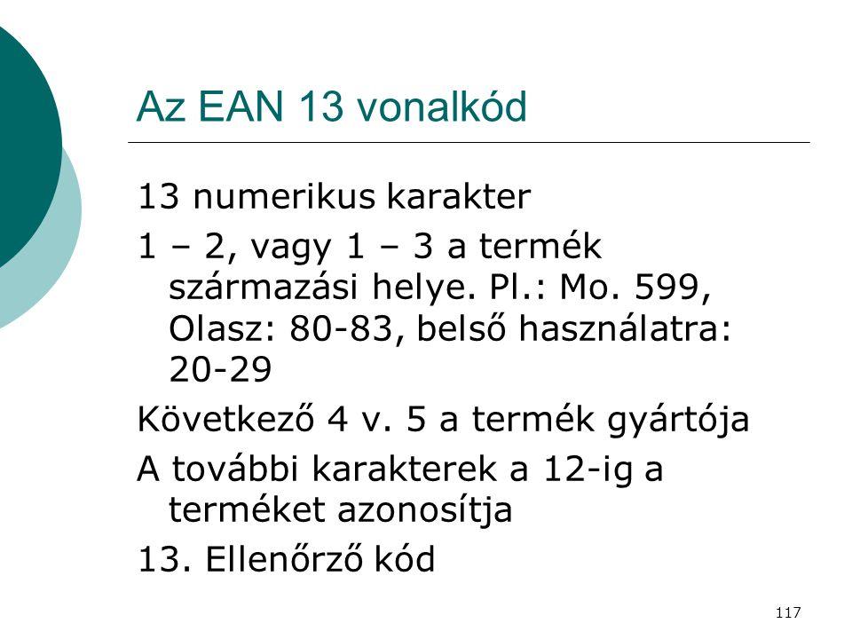 117 Az EAN 13 vonalkód 13 numerikus karakter 1 – 2, vagy 1 – 3 a termék származási helye. Pl.: Mo. 599, Olasz: 80-83, belső használatra: 20-29 Követke