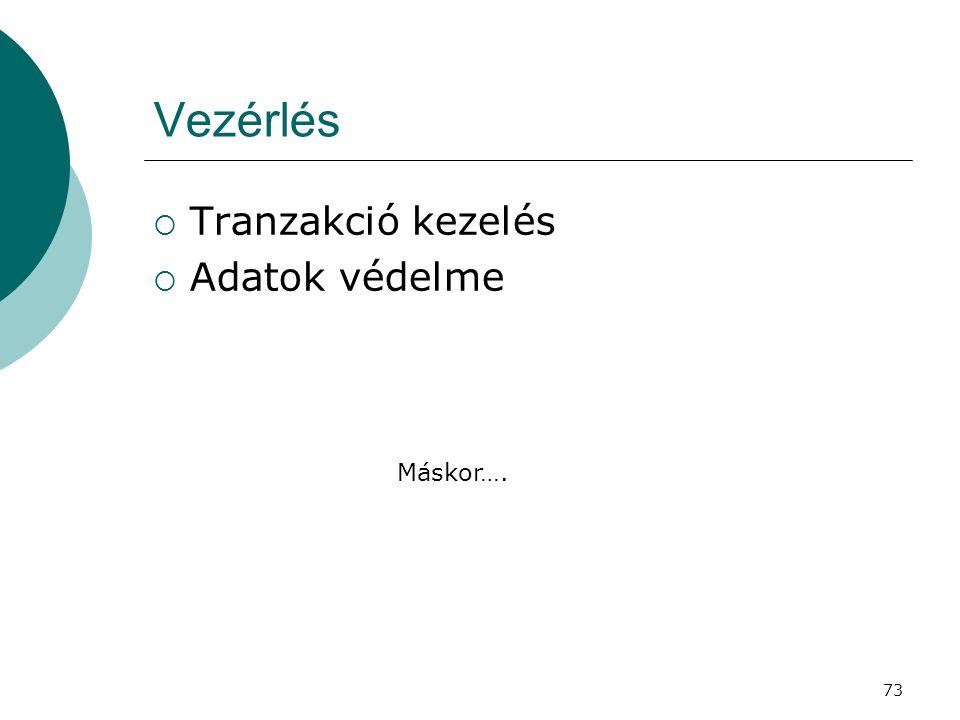 73 Vezérlés  Tranzakció kezelés  Adatok védelme Máskor….