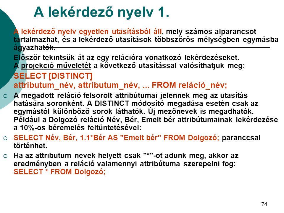 74 A lekérdező nyelv 1.  A lekérdező nyelv egyetlen utasításból áll, mely számos alparancsot tartalmazhat, és a lekérdező utasítások többszörös mélys