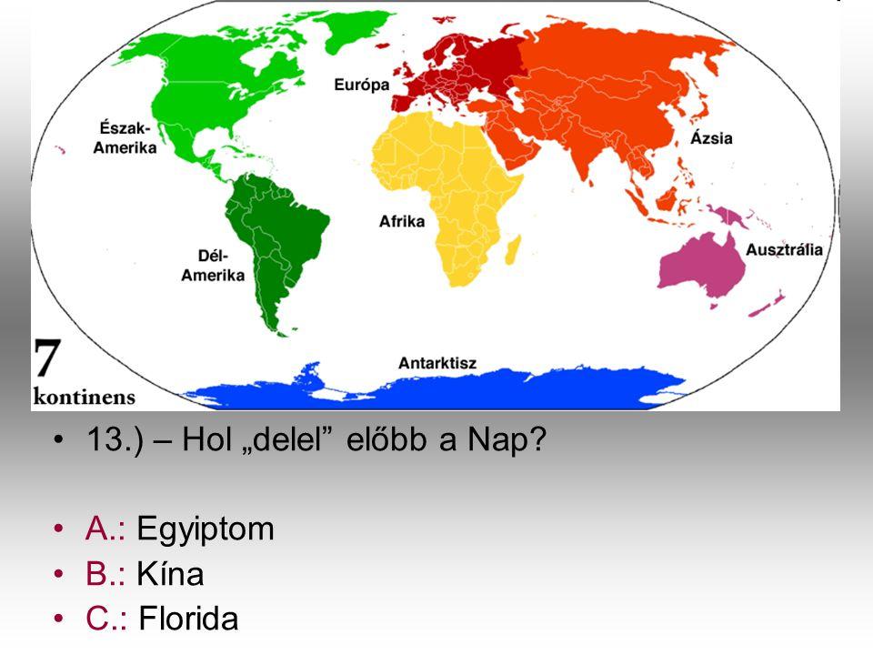 """•1•13.) – Hol """"delel"""" előbb a Nap? •A•A.: Egyiptom •B•B.: Kína •C•C.: Florida"""