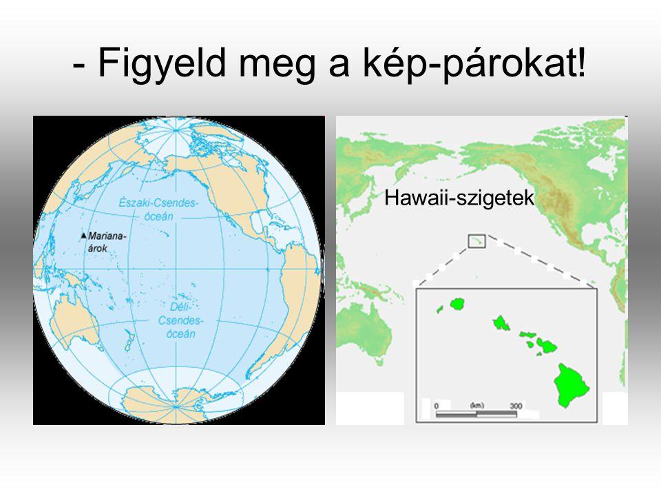 - Figyeld meg a kép-párokat! Hawaii-szigetek