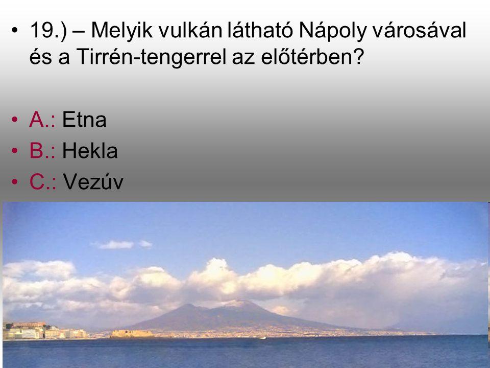 •1•19.) – Melyik vulkán látható Nápoly városával és a Tirrén-tengerrel az előtérben? •A•A.: Etna •B•B.: Hekla •C•C.: Vezúv