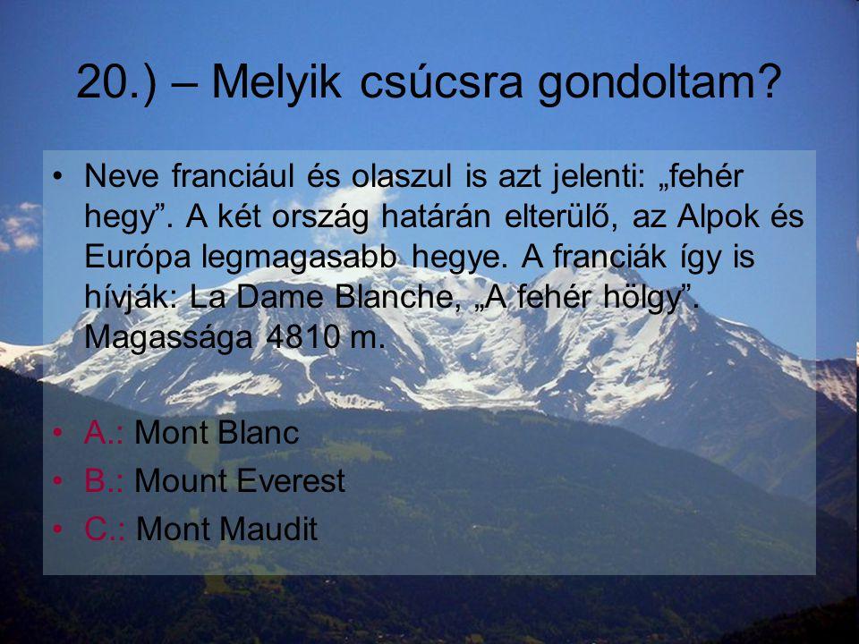 """20.) – Melyik csúcsra gondoltam? •N•Neve franciául és olaszul is azt jelenti: """"fehér hegy"""". A két ország határán elterülő, az Alpok és Európa legmagas"""