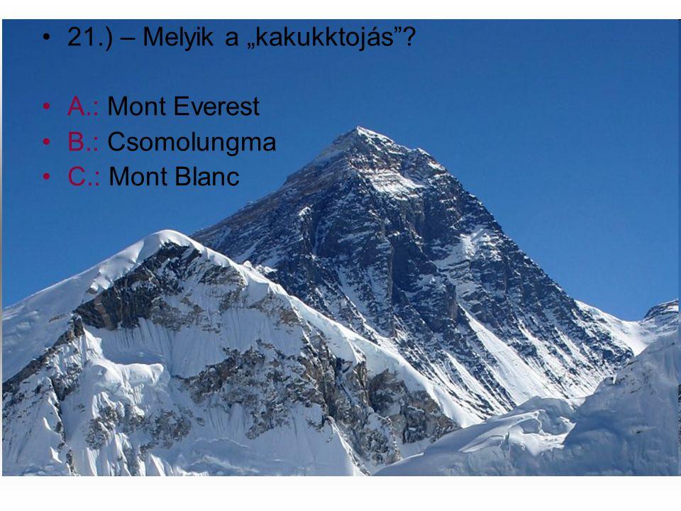 """•2•21.) – Melyik a """"kakukktojás""""? •A•A.: Mont Everest •B•B.: Csomolungma •C•C.: Mont Blanc"""