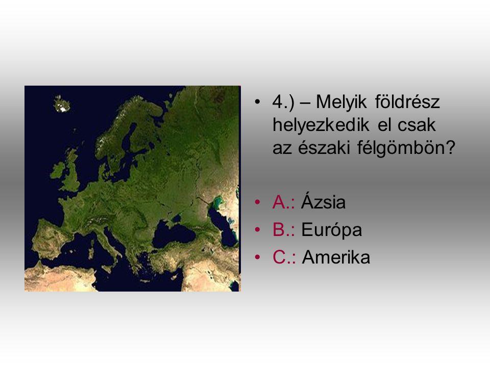 •4•4.) – Melyik földrész helyezkedik el csak az északi félgömbön? •A•A.: Ázsia •B•B.: Európa •C•C.: Amerika