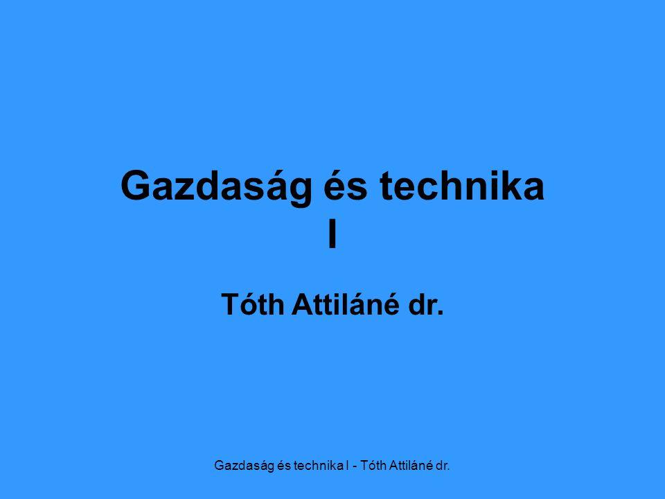Gazdaság és technika I - Tóth Attiláné dr. Gazdaság és technika I Tóth Attiláné dr.
