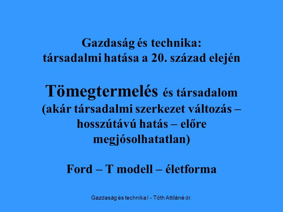 Gazdaság és technika I - Tóth Attiláné dr. Gazdaság és technika: társadalmi hatása a 20.
