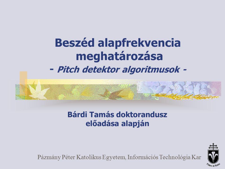 Péter Pázmány Catholic University, Department of Information Technology Algoritmusok: Cepstrum Homomorph analysis: CEPSTRUM(x) = IFFT(LOG( FFT(x) ))