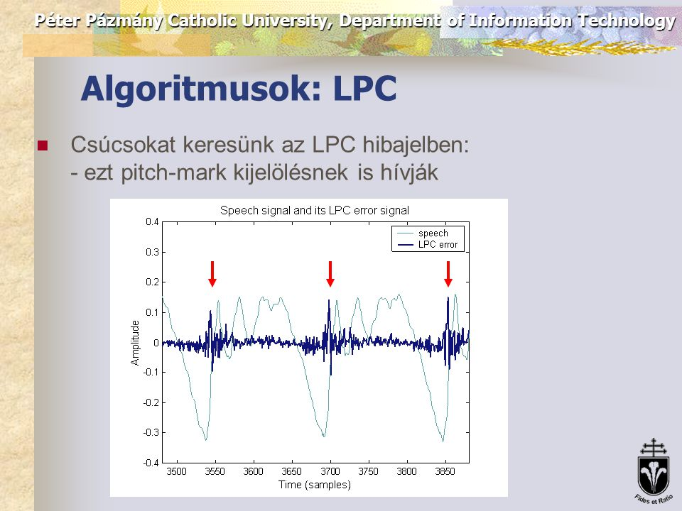Péter Pázmány Catholic University, Department of Information Technology Algoritmusok: Cepstrum Homomorph analysis: CEPSTRUM(x) = IFFT(LOG(|FFT(x)|))