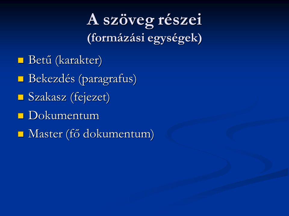 A szöveg részei (formázási egységek)  Betű (karakter)  Bekezdés (paragrafus)  Szakasz (fejezet)  Dokumentum  Master (fő dokumentum)