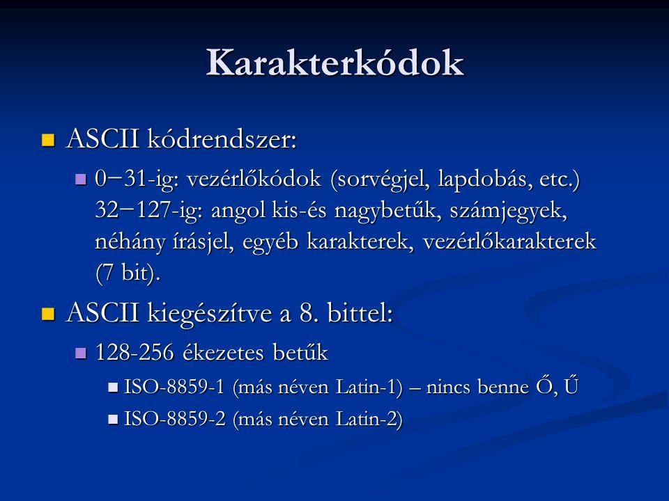 Karakterkódok  ASCII kódrendszer:  0−31-ig: vezérlőkódok (sorvégjel, lapdobás, etc.) 32−127-ig: angol kis-és nagybetűk, számjegyek, néhány írásjel,