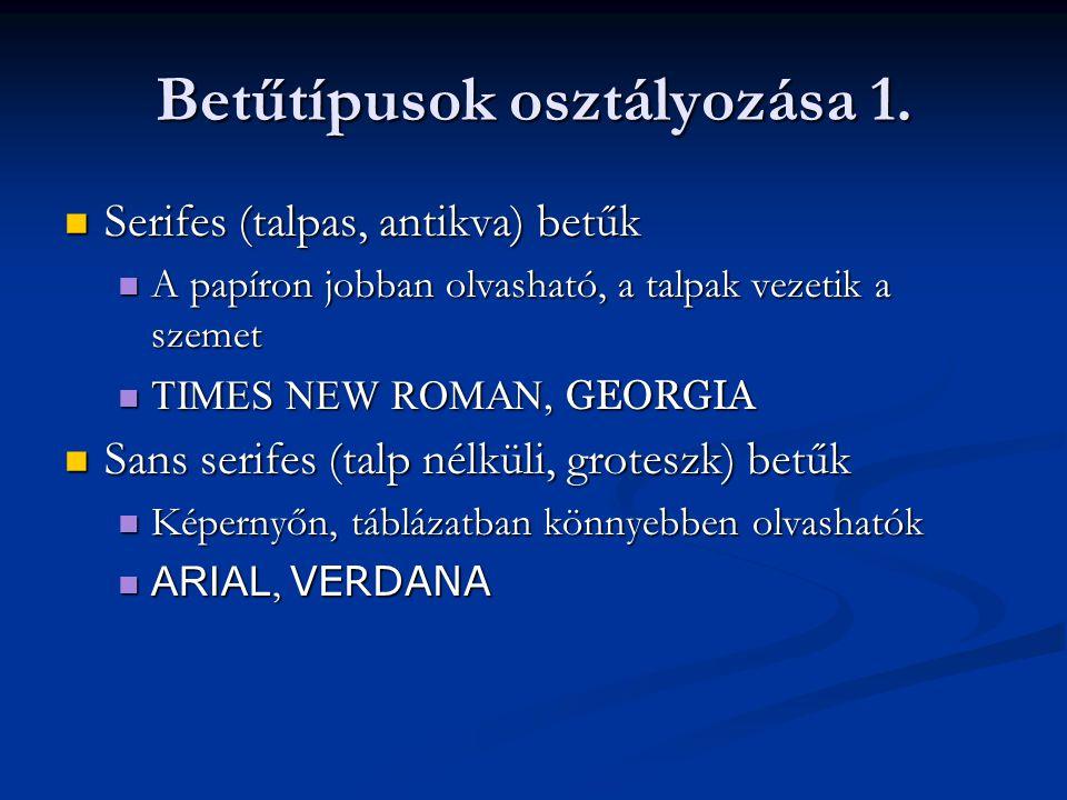 Betűtípusok osztályozása 1.  Serifes (talpas, antikva) betűk  A papíron jobban olvasható, a talpak vezetik a szemet  TIMES NEW ROMAN, GEORGIA  San