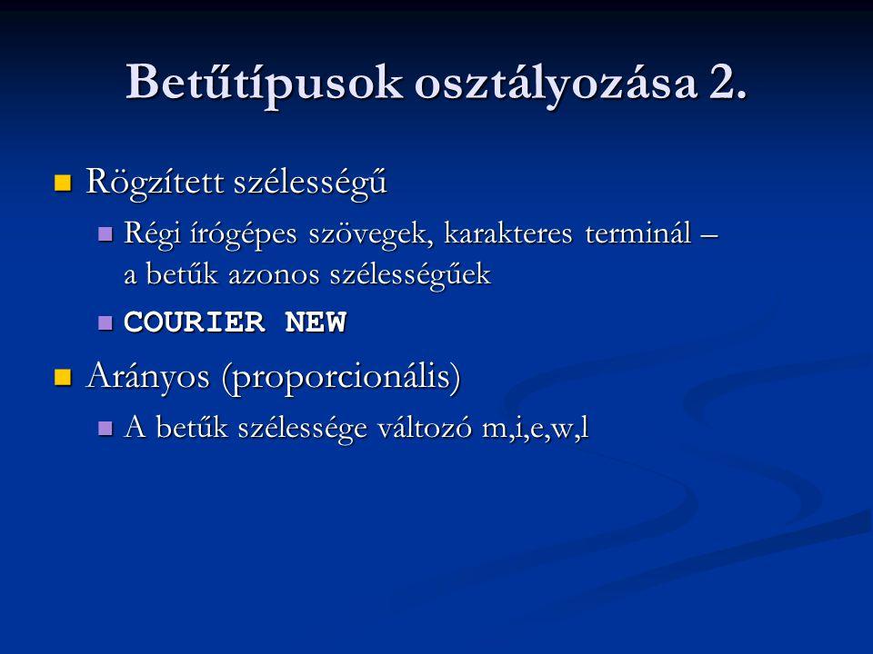 Betűtípusok osztályozása 2.  Rögzített szélességű  Régi írógépes szövegek, karakteres terminál – a betűk azonos szélességűek  COURIER NEW  Arányos