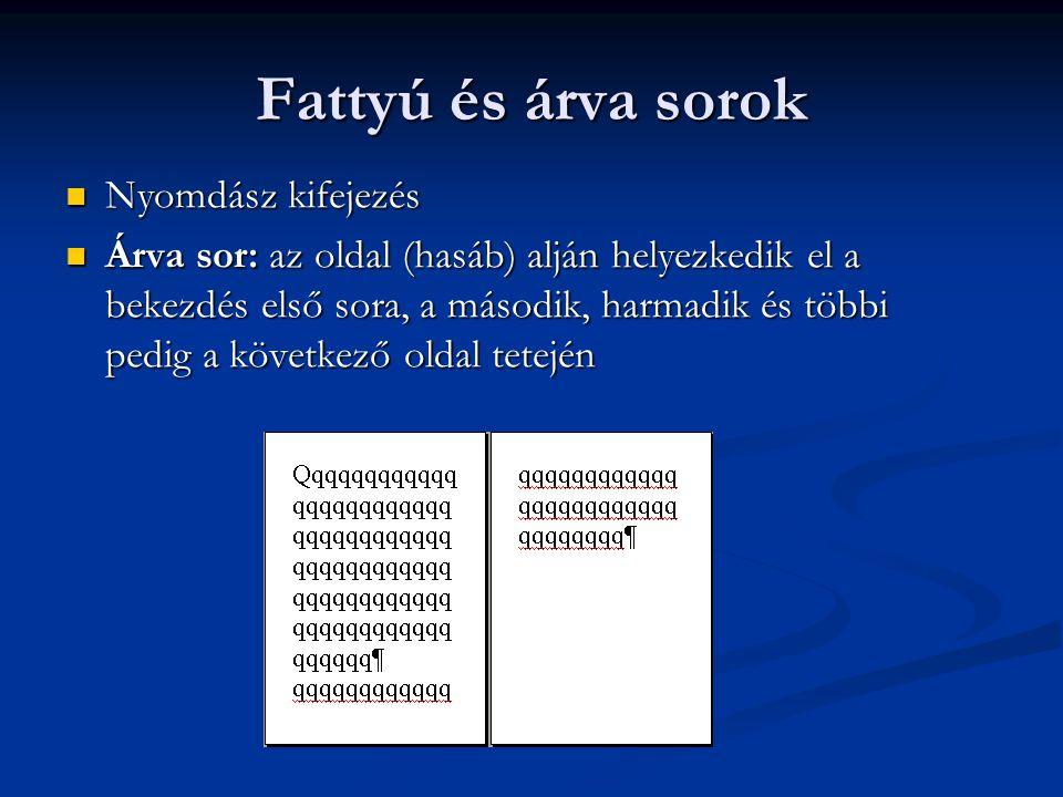 Fattyú és árva sorok  Nyomdász kifejezés  Árva sor: az oldal (hasáb) alján helyezkedik el a bekezdés első sora, a második, harmadik és többi pedig a