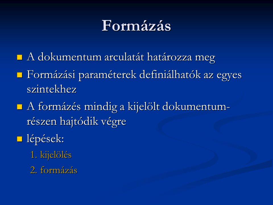 Formázás  A dokumentum arculatát határozza meg  Formázási paraméterek definiálhatók az egyes szintekhez  A formázés mindig a kijelölt dokumentum- r