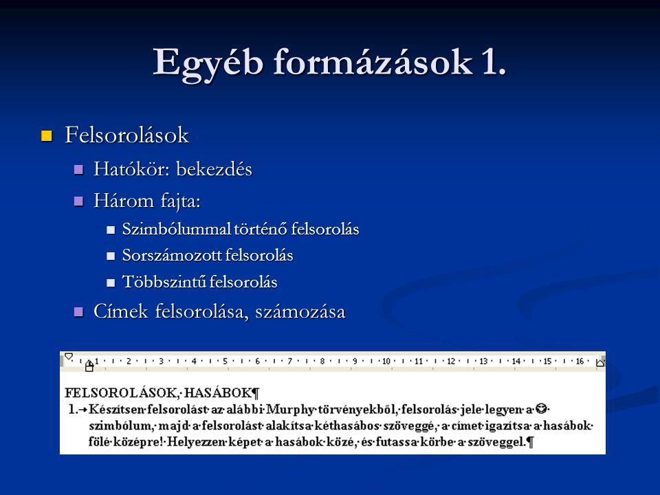 Egyéb formázások 1.  Felsorolások  Hatókör: bekezdés  Három fajta:  Szimbólummal történő felsorolás  Sorszámozott felsorolás  Többszintű felsoro