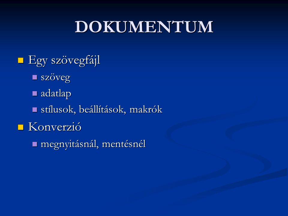 DOKUMENTUM  Egy szövegfájl  szöveg  adatlap  stílusok, beállítások, makrók  Konverzió  megnyitásnál, mentésnél