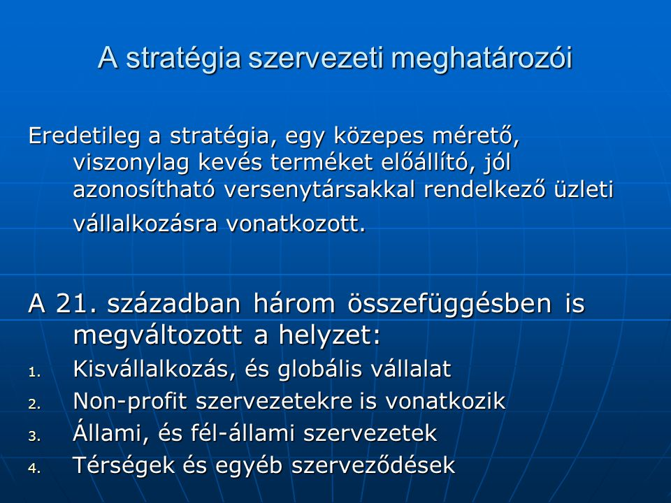 A stratégia szervezeti meghatározói Eredetileg a stratégia, egy közepes mérető, viszonylag kevés terméket előállító, jól azonosítható versenytársakkal