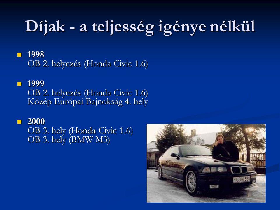 Díjak - a teljesség igénye nélkül  1998 OB 2. helyezés (Honda Civic 1.6)  1999 OB 2.