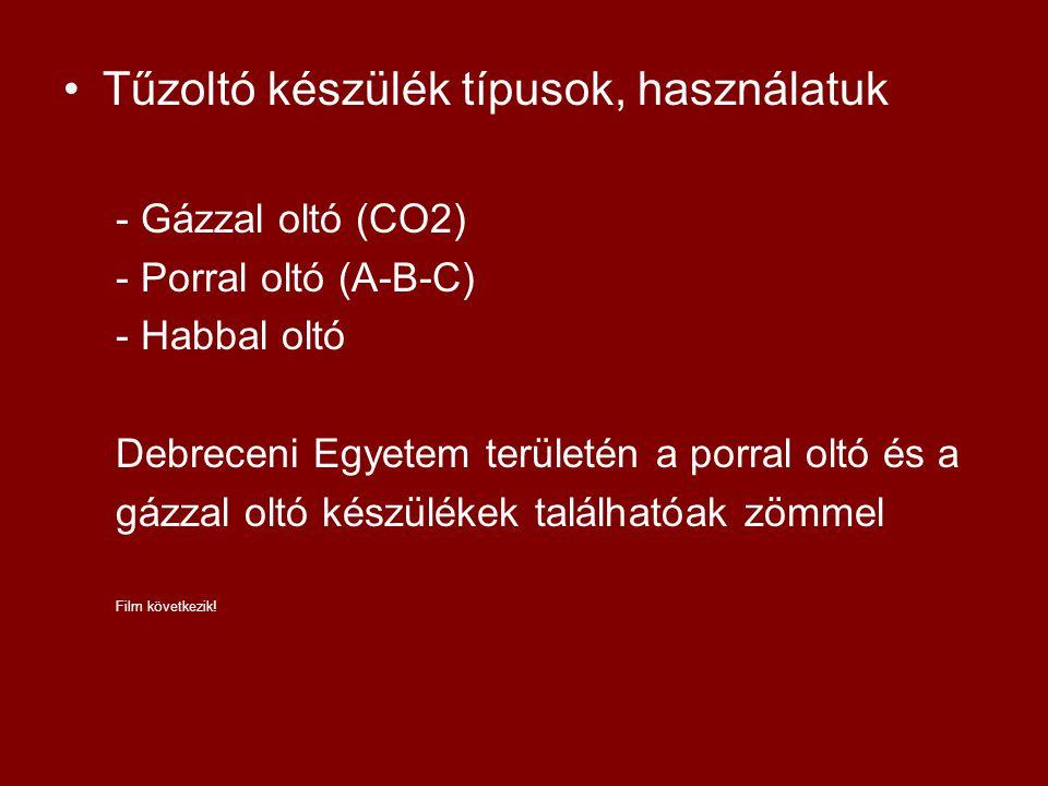 •Tűzoltó készülék típusok, használatuk - Gázzal oltó (CO2) - Porral oltó (A-B-C) - Habbal oltó Debreceni Egyetem területén a porral oltó és a gázzal o