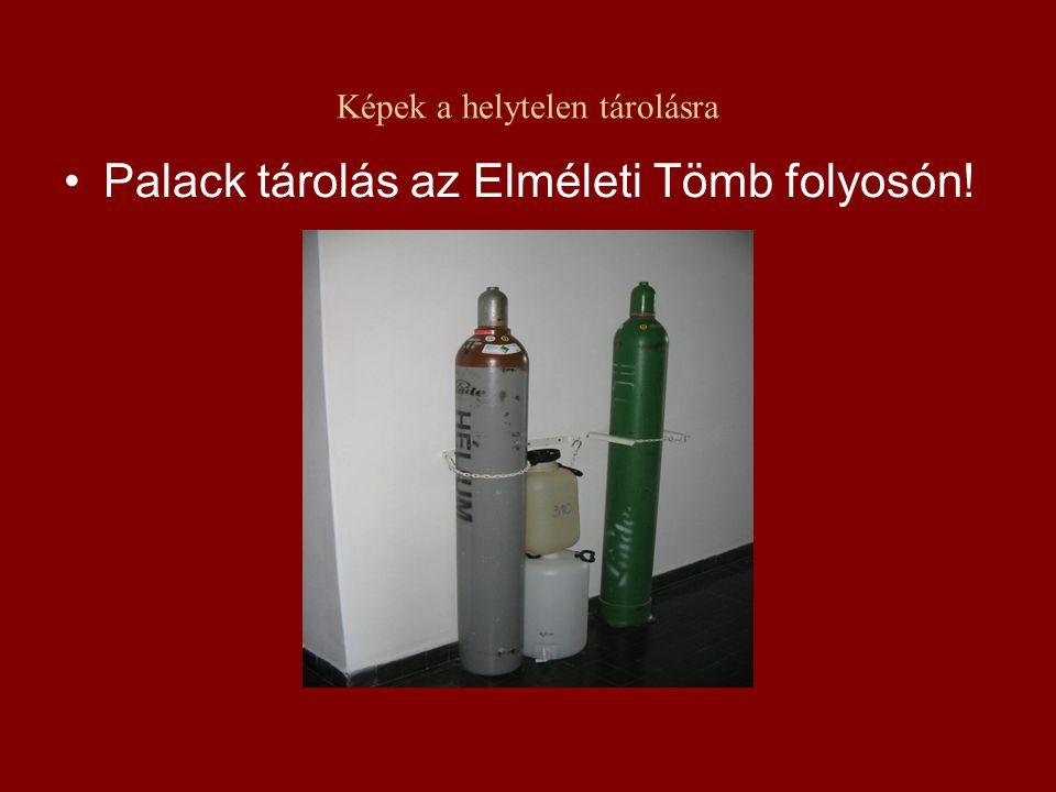 Képek a helytelen tárolásra •Palack tárolás az Elméleti Tömb folyosón!