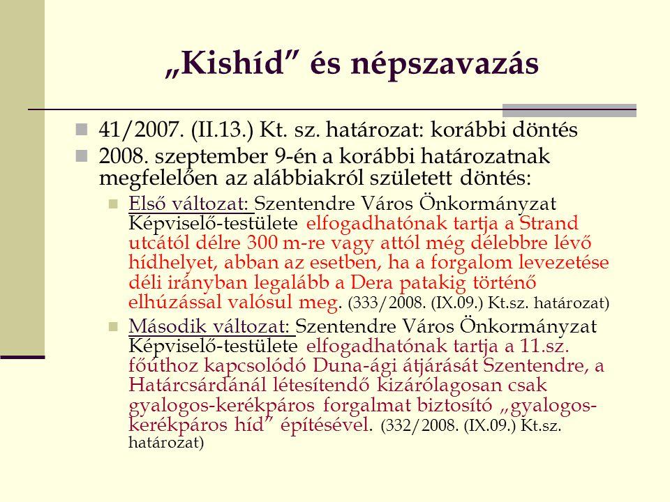 """""""Kishíd"""" és népszavazás  41/2007. (II.13.) Kt. sz. határozat: korábbi döntés  2008. szeptember 9-én a korábbi határozatnak megfelelően az alábbiakró"""