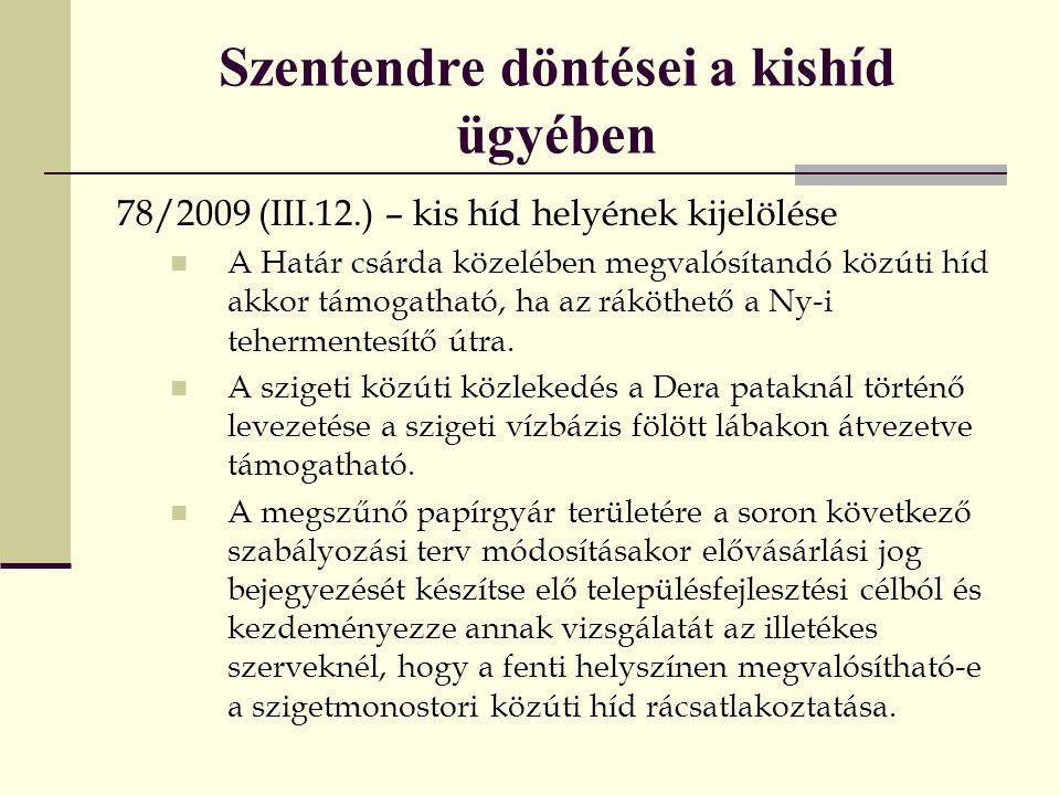 Szentendre döntései a kishíd ügyében 78/2009 (III.12.) – kis híd helyének kijelölése  A Határ csárda közelében megvalósítandó közúti híd akkor támoga