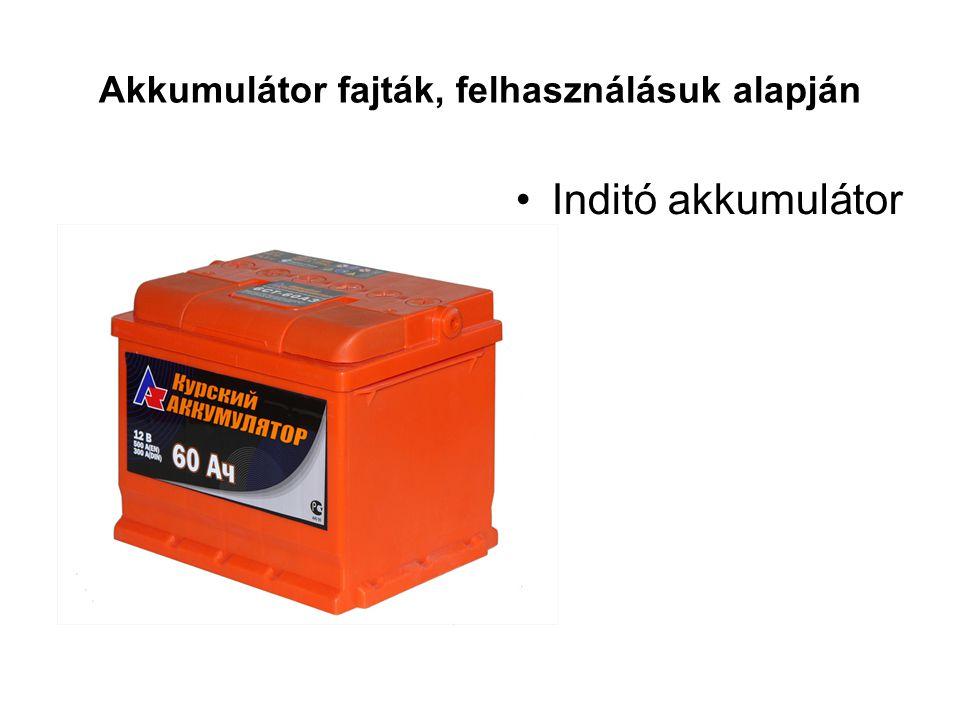 Akkumulátor fajták, felhasználásuk alapján •Inditó akkumulátor