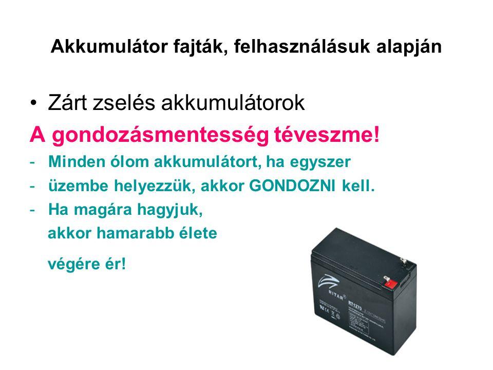 Akkumulátor fajták, felhasználásuk alapján •Zárt zselés akkumulátorok A gondozásmentesség téveszme! -Minden ólom akkumulátort, ha egyszer -üzembe hely
