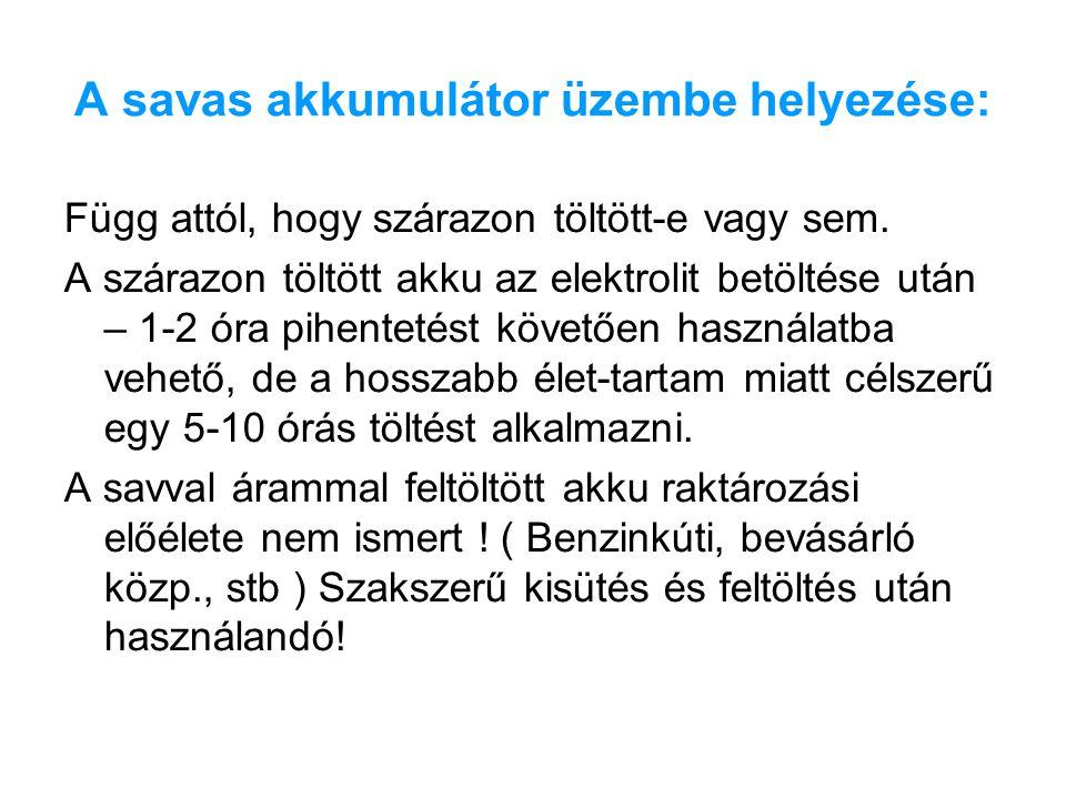 A savas akkumulátor üzembe helyezése: Függ attól, hogy szárazon töltött-e vagy sem. A szárazon töltött akku az elektrolit betöltése után – 1-2 óra pih