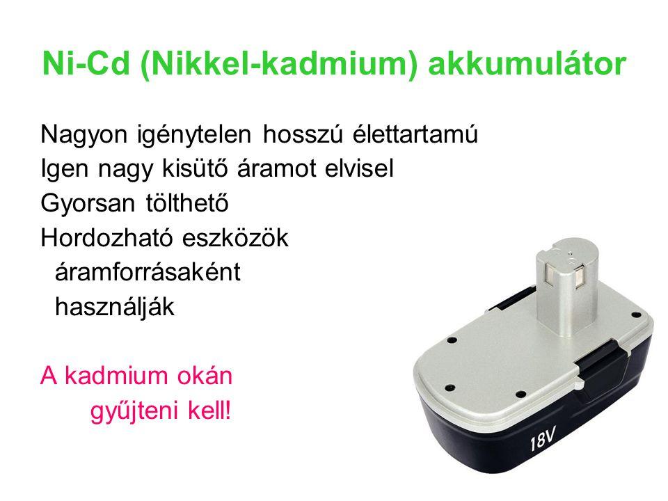 Ni-Cd (Nikkel-kadmium) akkumulátor Nagyon igénytelen hosszú élettartamú Igen nagy kisütő áramot elvisel Gyorsan tölthető Hordozható eszközök áramforrá