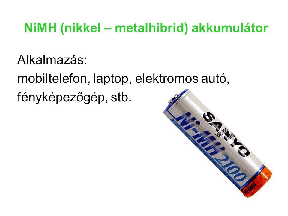 NiMH (nikkel – metalhibrid) akkumulátor Alkalmazás: mobiltelefon, laptop, elektromos autó, fényképezőgép, stb.