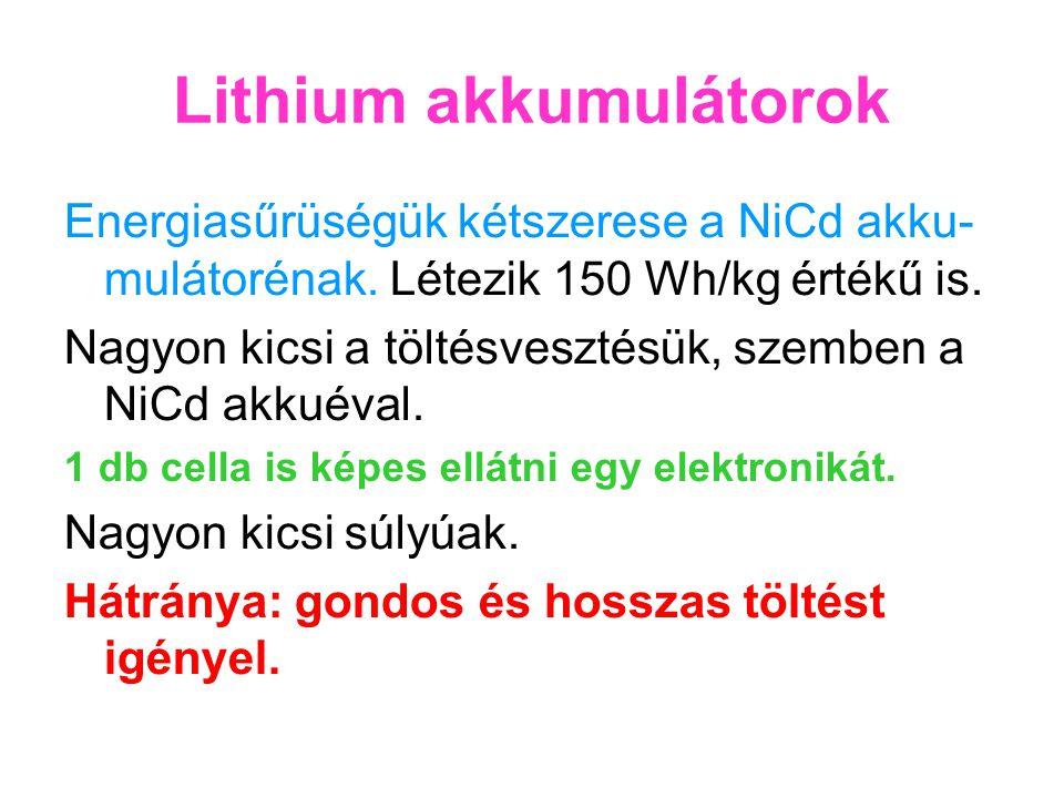 Lithium akkumulátorok Energiasűrüségük kétszerese a NiCd akku- mulátorénak. Létezik 150 Wh/kg értékű is. Nagyon kicsi a töltésvesztésük, szemben a NiC